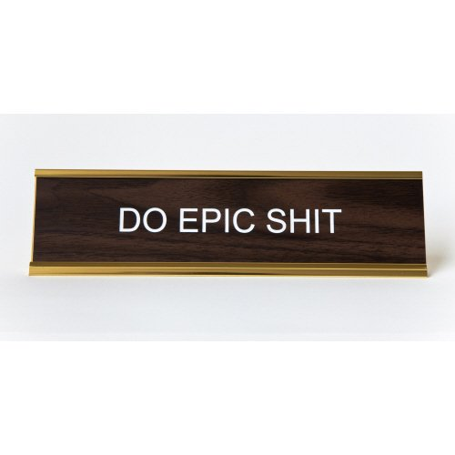 Do-Epic-Shit-Engraved-Office-NameplatePlaque-2-x-8-Brown-and-Gold-0